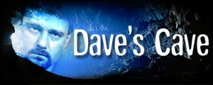 Welcome to Dave's Cave. Here you will find all kinds of regularly-updated crap to fill your brain with hours of endless nonsense. - davecave_large